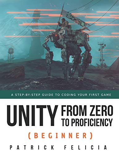 Unity from Zero to Proficiency (Beginner): A Step-by-step guide to coding your first game