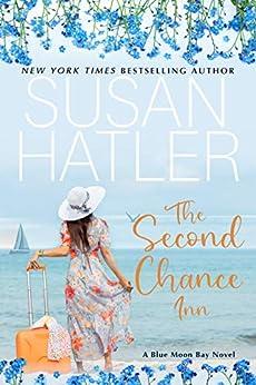 The Second Chance Inn: A Sweet Small Town Romance (Blue Moon Bay Book 1) by [Susan Hatler]