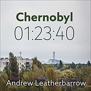 Chernobyl 01:23:40     The Incredible True Story of the World's Worst Nuclear Disaster              Written by:                                                                                                                                 Andrew Leatherbarrow                               Narrated by:                                                                                                                                 Michael Page                      Length: 6 hrs and 24 mins     15 ratings     Overall 4.5