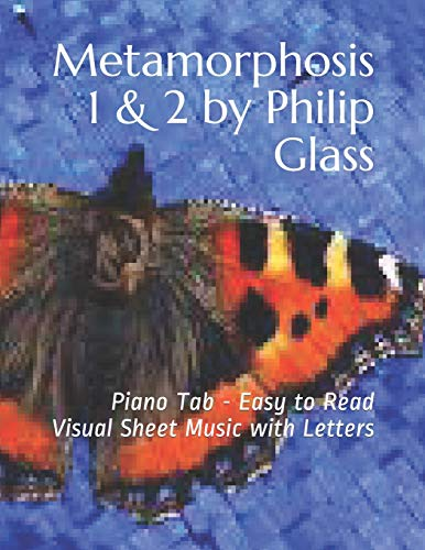 Metamorphosis 1 & 2 by Philip Glass: Piano Tab - Easy to Read Visual Sheet Music with Letters