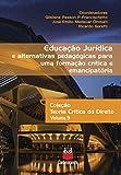 Educação jurídica e alternativas pedagógicas para uma formação crítica e emancipatória: Coleção Teoria Crítica do Direito - Volume 9 (Portuguese Edition)