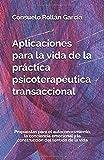 Aplicaciones para la vida de la práctica psicoterapéutica transaccional: Propuestas para el autoconocimiento, la conciencia emocional y la construcción del sentido de la vida