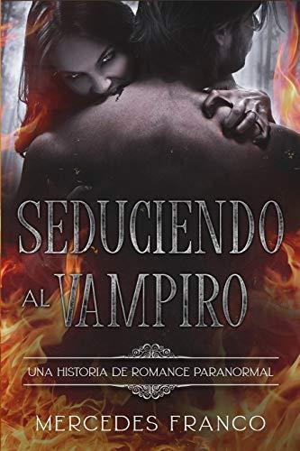 Seduciendo al Vampiro (6 Libros En 1) Colección Especial De Vampiros En Español: Libros de Novelas de Vampiros. Las mejores historias de Suspenso, Romance y Fantasía Paranormal