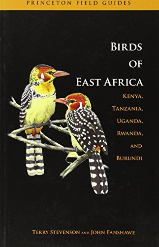 BIRDS OF EAST AFRICA: Kenya, Tanzania, Uganda, Rwanda, Burundi (Princeton Field Guides)