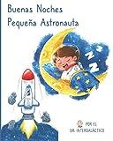 Buenas Noches Pequeña Astronauta (Spanish Edition)