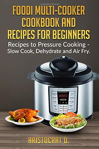 Why Choose Foodi Multi-Cooker Cookbook and Recipes for Beginners: Recipes to Pressure cooking-slow C...