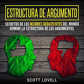 Estructura de Argumento [Structure of Argument]     Secretos de los Mejores Debatientes del Mundo - Domine la Estructura de los Argumentos              By:                                                                                                                                 Scott Lovell                               Narrated by:                                                                                                                                 Ernesto Tissot                      Length: 1 hr and 58 mins     15 ratings     Overall 5.0