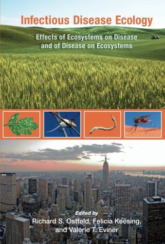 Infectious Disease Ecology: Effects Of Ecosystems On Disease And Of Disease On Ecosystems