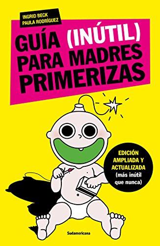 Guía (inútil) para madres primerizas: Edición ampliada y