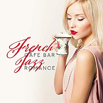 French Cafe Bar Jazz Romance: Smooth Jazz 2019 Music Compilation, Most Romantic Couple's Moments, Tasty Dinner, Good Wine, Intimate Evening Moments, Blissful Time Full of Love, Vintage Melodies of Piano, Trumpet, Sax