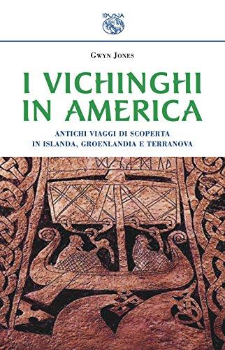 I vichinghi in America. Antichi viaggi di scoperta in Islanda, Groenlandia e Terranova