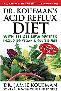 Dr. Koufman's Acid Reflux Diet: With 111 All New Recipes Including Vegan & Gluten-Free: The Never-need-to-diet-again Diet (1)