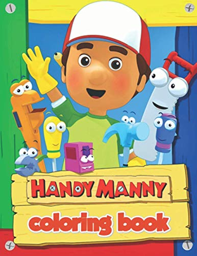 Handy Manny Coloring Book: Great Gifts For Kids Who Love Handy Manny. A Lot Of Incredible Illustrations Of Handy Manny For Kids To Relax And Relieve Stress. Handy Manny Colouring Book