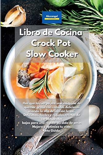 Libro de cocina Crock Pot Slow Cooker: Haz que tu cuerpo sea una máquina de quemar grasa con comidas deliciosas usando la olla de cocción lenta. ... una rápida pérdida de peso. Mejora y optimiz