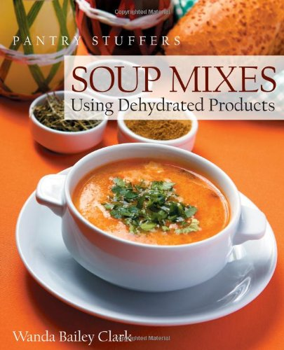 Save %20 Now! Pantry Stuffers Soup Mixes: Using Dehydrated Products