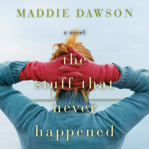 The Stuff that Never Happened Audiobook By Maddie Dawson cover art