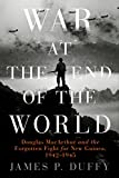 Image of War at the End of the World: Douglas MacArthur and the Forgotten Fight For New Guinea, 1942-1945
