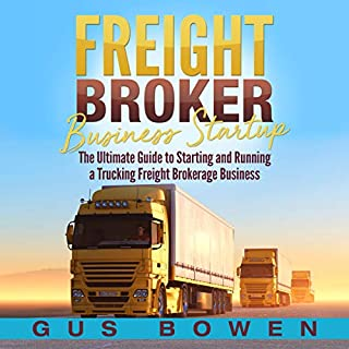 Freight Broker Business Startup: The Ultimate Guide to Starting and Running a Trucking Freight Brokerage Business cover art