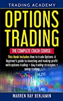 Options Trading: The Complete Crash Course: This book Includes How to trade options: A beginner's guide to investing and making profit with options trading + Day Trading Strategies + Swing Trading