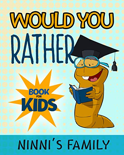 Would You Rather Book For Kids: Hilarious Questions For Kids Ages 6– 12. Silly Scenarios for Children That the Whole Family Will Love. (Game Book Gift Ideas) (English Edition)