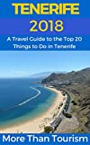 Tenerife 2018: A Travel Guide to the Top 20 Things to Do in Tenerife, Canary Islands, Spain: Best of Tenerife Travel Guide (English Edition)