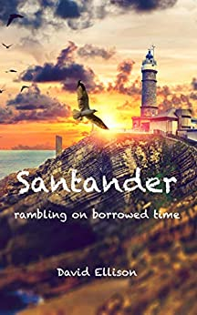 Santander: Rambling on Borrowed Time by [David Ellison]