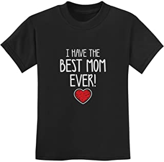 I Have The Best Mom Ever Tee Cute Boy Girl Kids T-Shirt