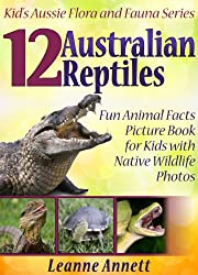 Image: 12 Australian Reptiles! Kids Book About Reptiles: Fun Animal Facts Picture Book for Kids with Native Wildlife Photos (Kid's Aussie Flora and Fauna Series 3) | Kindle Edition | by Leanne Annett (Author). Publication Date: July 4, 2013