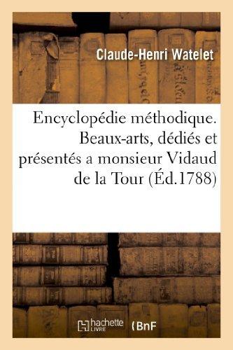 Encyclopedie Methodique. Beaux-Arts, Dedies Et Presentes a Monsieur Vidaud de La Tour by Claude-Henri Watelet (2013-03-10)