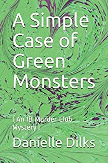 A Simple Case of Green Monsters: (An IB Murder Club Mystery)