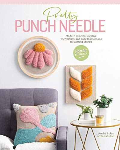 Pretty Punch Needle: Modern Projects, Creative Techniques, and Easy Instructions for Getting Started
