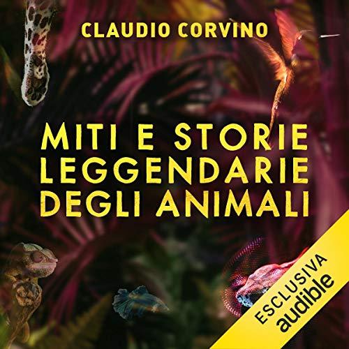 Miti e storie leggendarie degli animali Audiobook By Claudio Corvino cover art