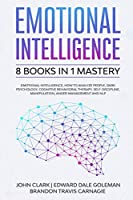 Emotional Intelligence - 8 Books in 1 Mastery: Emotional Intelligence, How to Analyze People, Dark Psychology, Cognitive Behavioral Therapy, Self-Discipline, Manipulation, Anger Management and NLP