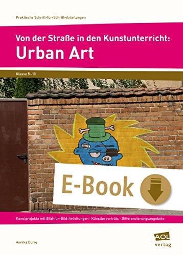Von der Straße in den Kunstunterricht: Urban Art: Kunstprojekte mit Bild-für-Bild-Anleitungen - Künstlerporträts - Differenzierungsangebote (5. bis 10. ... Schritt-für-Schritt-Anleitungen - SEK)
