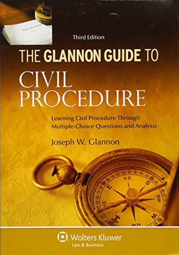 The Glannon Guide To Civil Procedure: Learning Civil Procedure Through Multiple-Choice Questiions and Analysis, Third Ed