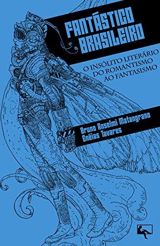 Fantástico Brasileiro: O insólito literário do romantismo ao fantasismo