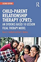Child-Parent Relationship Therapy (CPRT): An Evidence-Based 10-Session Filial Therapy Model: Volume 1