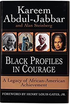 Black Profiles in Courage: A Legacy of African-American Achievement by [Kareem Abdul-Jabbar, Alan Steinberg, Henry Louis Jr Gates]