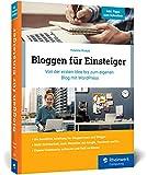 Bloggen für Einsteiger: Von der ersten Idee bis zum eigenen Blog mit WordPress. Über 350 Seiten,...