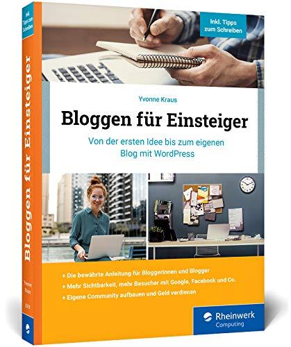Bloggen für Einsteiger: Von der ersten Idee bis zum eigenen Blog mit WordPress....