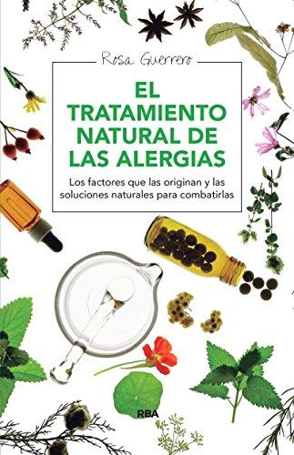 El tratamiento natural de las alergias: Los factores que las originan y las soluciones naturales para combatirlas (SALUD)