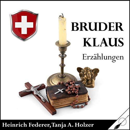 Bruder Klaus                   Autor:                                                                                                                                 Heinrich Federer                               Sprecher:                                                                                                                                 Tanja Alexa Holzer                      Spieldauer: 1 Std. und 24 Min.     Noch nicht bewertet     Gesamt 0,0