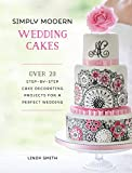 Simply Modern Wedding Cakes: Over 20 Contemporary Designs for Remarkable Yet Achievable Wedding Cakes (English...