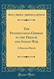 The Pennsylvania-German in the French and Indian War: A Historical Sketch (Classic Reprint)