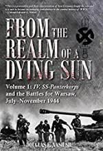 From the Realm of a Dying Sun. Volume 1: IV. SS-Panzerkorps and the Battles for Warsaw, July�November 1944