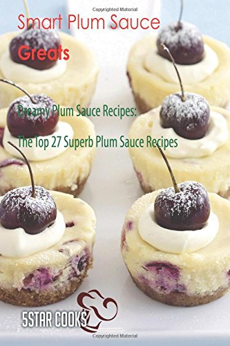 Smart Plum Sauce Greats: Dreamy Plum Sauce Recipes, The Top 27 Superb Plum Sauce Recipes