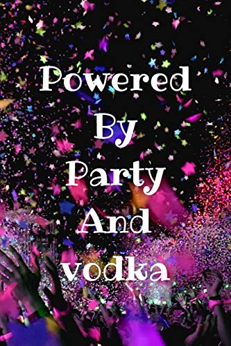 Powered By Party And Vodka: Vodka Journal Great Gift For Vodka Lovers Funny Quote