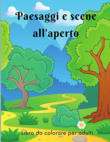 Libro da colorare : Paesaggi e scene all'aperto: Libro da colorare per adulti, più di 40 disegni di paesaggi, scene all'aperto con animali, personaggi da colorare   Libro anti-stress