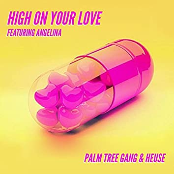 High On Your Love (feat. Angelina)