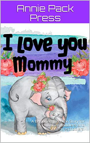I love you, Mommy: A Beginners Bedtime Story for babies, toddlers, and preschoolers. (Beginners Story Books : Sweet Dreams Collection) (English Edition)
